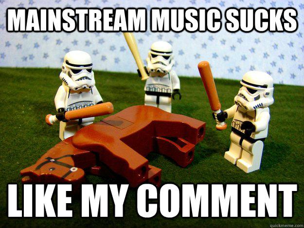mainstream music sucks like my comment - mainstream music sucks like my comment  Dead Horse
