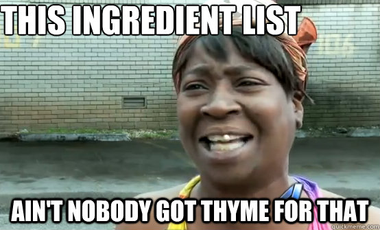 This ingredient list Ain't nobody got thyme for that