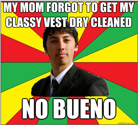 My Mom Forgot to Get My Classy Vest Dry cleaned NO BUENO