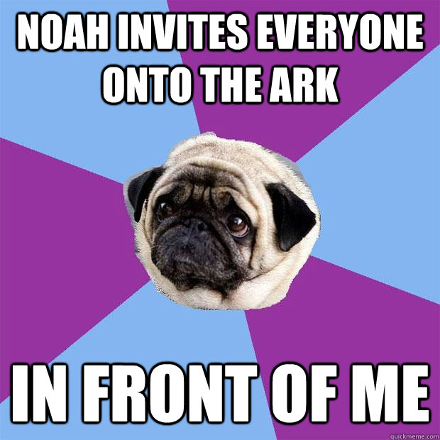 noah invites everyone onto the ark in front of me - noah invites everyone onto the ark in front of me  Lonely Pug