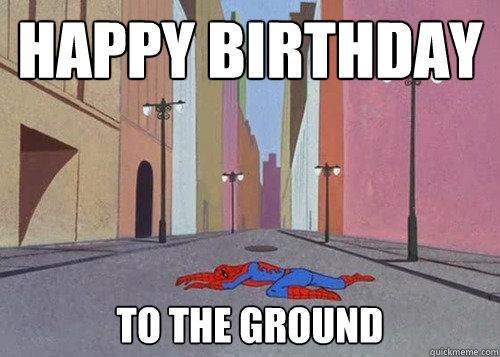 7f4401bbc2598ffd760bad82d23a9a61b6b1b5ac5c4d9257b19f1383d339d9d1 happy birthday to the ground misc quickmeme,Spiderman Happy Birthday Meme