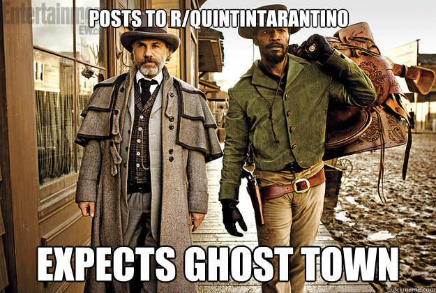 posts to r/quintintarantino expects ghost town