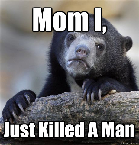 Mom I, Just Killed A Man - Mom I, Just Killed A Man  Confession Bear