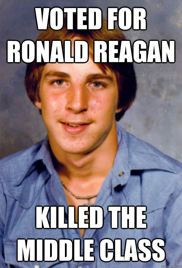 Voted for Ronald Reagan Killed the Middle Class - Voted for Ronald Reagan Killed the Middle Class  Old Economy Steven
