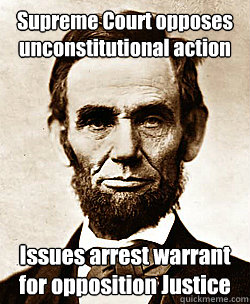 Supreme Court opposes unconstitutional action Issues arrest warrant for opposition Justice  Scumbag Abraham Lincoln