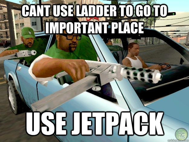 Cant use ladder to go to important place use jetpack