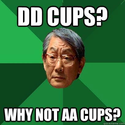 DD CUPS? Why not aa CUPS? - DD CUPS? Why not aa CUPS?  High Expectations Asian Father