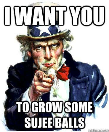 I Want you To grow some sujee balls