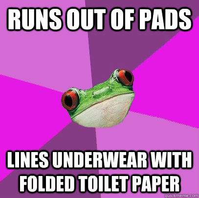 Runs out of pads Lines underwear with folded toilet paper - Runs out of pads Lines underwear with folded toilet paper  Foul Bachelorette Frog