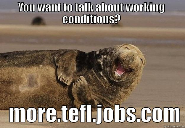 YOU WANT TO TALK ABOUT WORKING CONDITIONS?    MORE.TEFL.JOBS.COM Sea Lion Brian