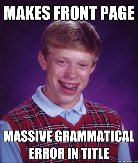 Makes front page Massive grammatical error in title - Makes front page Massive grammatical error in title  Bad Luck Brian