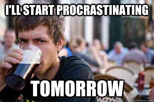 I'll start procrastinating Tomorrow - I'll start procrastinating Tomorrow  Lazy College Senior