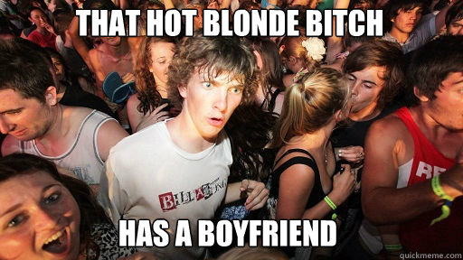 That hot blonde bitch has a boyfriend - That hot blonde bitch has a boyfriend  Sudden Clarity Clarence