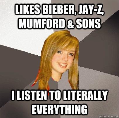 Likes Bieber, Jay-Z, Mumford & Sons I listen to literally everything - Likes Bieber, Jay-Z, Mumford & Sons I listen to literally everything  Musically Oblivious 8th Grader