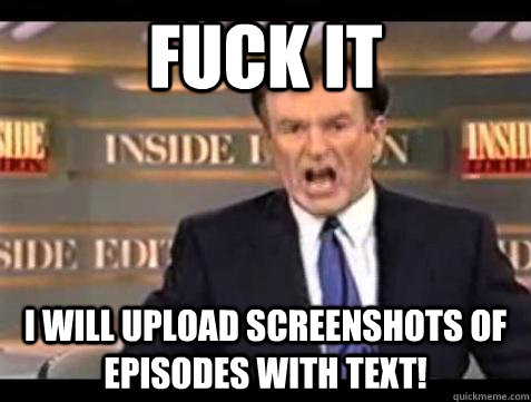 Fuck it I will upload screenshots of episodes with text! - Fuck it I will upload screenshots of episodes with text!  Bill OReilly Fuck It