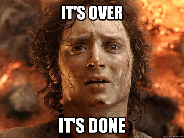 it's over it's done - it's over it's done  frodo