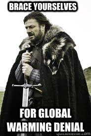 Brace Yourselves For Global Warming Denial - Brace Yourselves For Global Warming Denial  Brace Yourselves