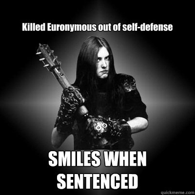 Killed Euronymous out of self-defense SMILES WHEN SENTENCED  Black Metal Guy
