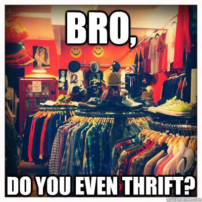 Bro, Do you even thrift?