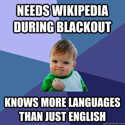 needs wikipedia during blackout knows more languages than just english - needs wikipedia during blackout knows more languages than just english  Success Kid