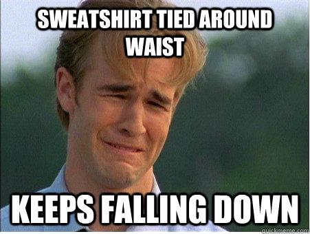 sweatshirt tied around waist keeps falling down - sweatshirt tied around waist keeps falling down  1990s Problems