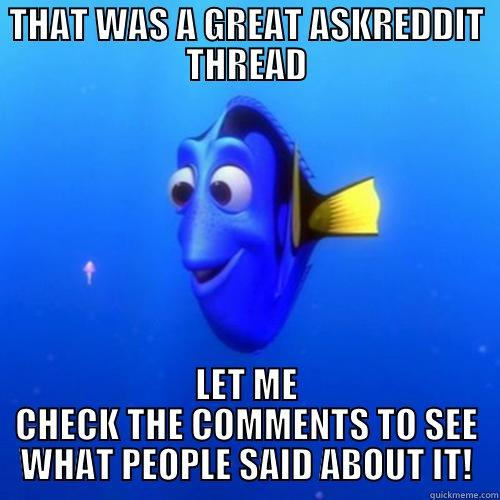 THAT WAS A GREAT ASKREDDIT THREAD LET ME CHECK THE COMMENTS TO SEE WHAT PEOPLE SAID ABOUT IT! dory