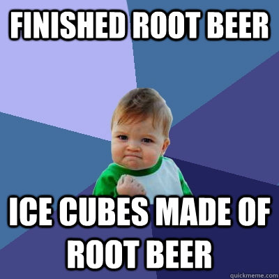 finished root beer ice cubes made of root beer - finished root beer ice cubes made of root beer  Success Kid