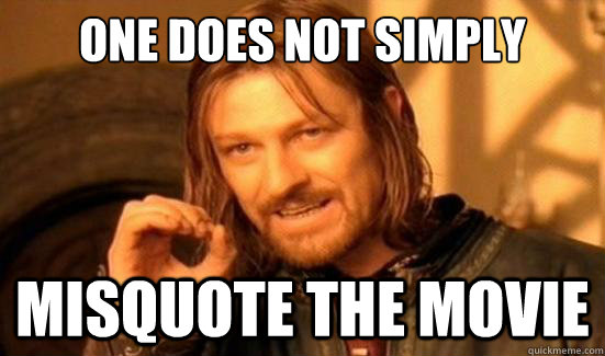 One Does Not Simply misquote the movie - One Does Not Simply misquote the movie  Boromir