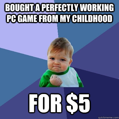 Bought a perfectly working PC game from my childhood for $5  Success Kid