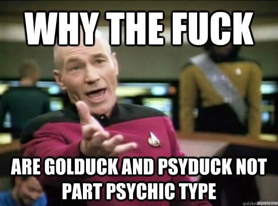 Why the fuck Are golduck and psyduck not part psychic type - Why the fuck Are golduck and psyduck not part psychic type  Annoyed Picard HD
