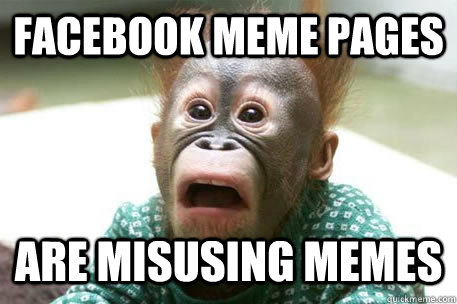 Facebook meme pages are misusing memes  Sudden realization