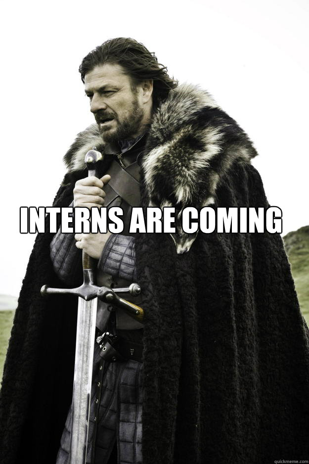 Interns are coming  - Interns are coming   Winter is coming
