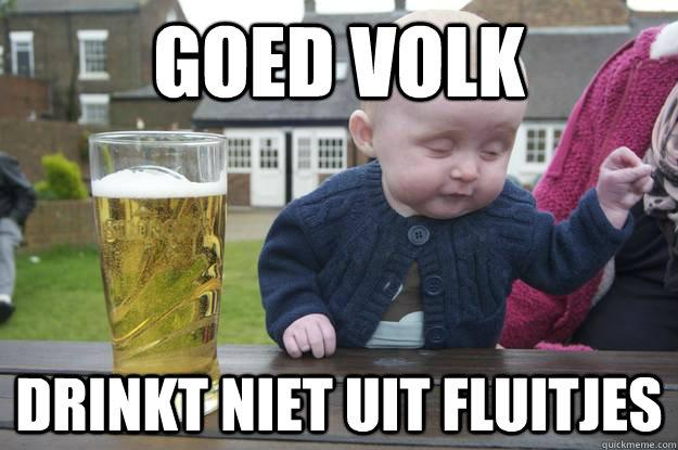 GOED VOLK drinkt niet uit fluitjes - GOED VOLK drinkt niet uit fluitjes  drunk baby