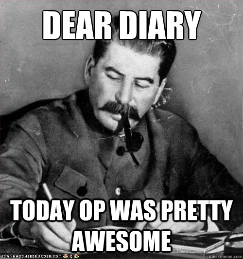 7fa6aeff932fa3173913459b2c085e774ae93133600d90958cb887cf6528e54d dear diary today op was pretty awesome stalin lee and kevin