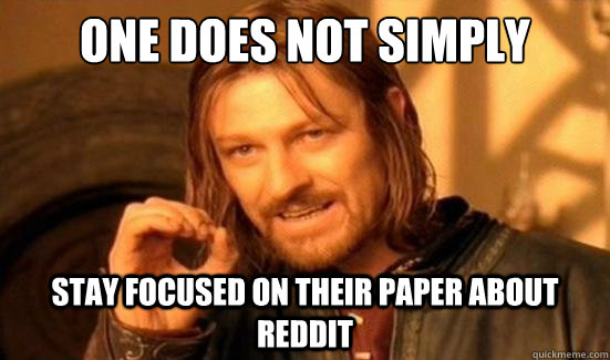 One Does Not Simply stay focused on their paper about reddit - One Does Not Simply stay focused on their paper about reddit  Boromir