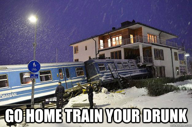 Go home train your drunk -  Go home train your drunk  Misc