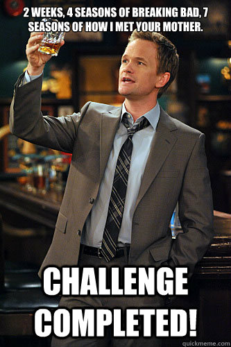 2 weeks, 4 seasons of Breaking Bad, 7 seasons of How I Met Your Mother. Challenge completed!