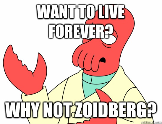 Want to live forever? WHY NOT ZOIDBERG?