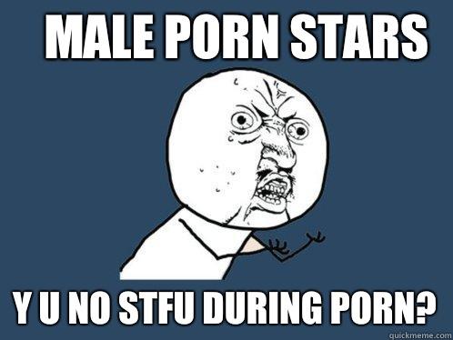 Male Porn Stars y u no stfu during porn? - Male Porn Stars y u no stfu during porn?  Y U No