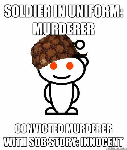 Soldier in uniform: murderer convicted murderer with sob story: innocent - Soldier in uniform: murderer convicted murderer with sob story: innocent  Scumbag Reddit