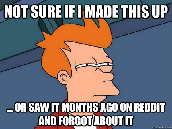 not sure if I made this up ... or saw it months ago on reddit and forgot about it - not sure if I made this up ... or saw it months ago on reddit and forgot about it  Futurama Fry
