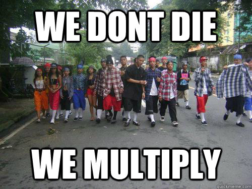 we dont die we multiply  funny filipino gangster