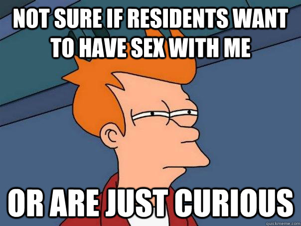 Not sure if residents want to have sex with me Or are just curious - Not sure if residents want to have sex with me Or are just curious  Futurama Fry