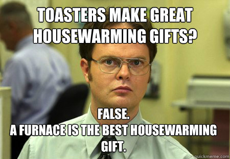 Toasters Make Great Housewarming Gifts False A Furnace Is The Best