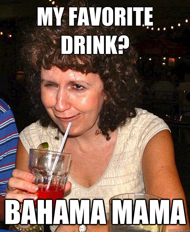 My favorite drink? bahama mama