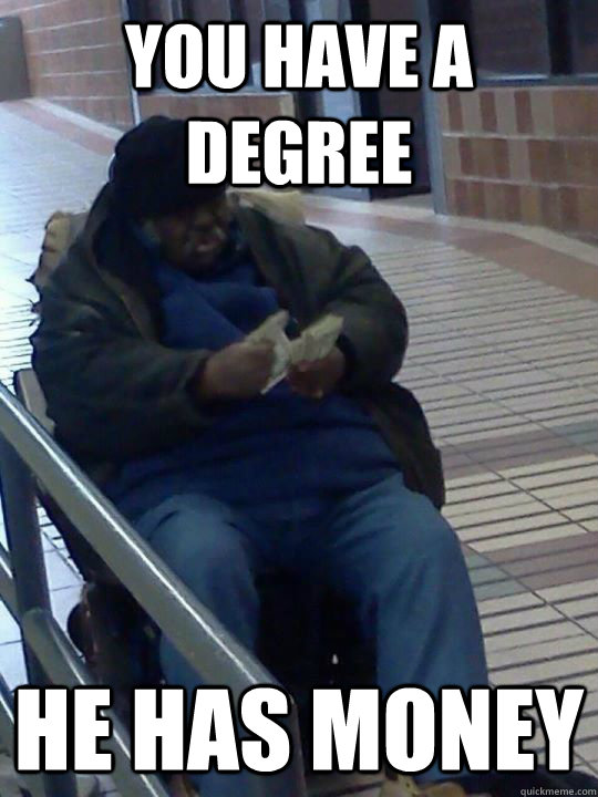 You have a degree He has money