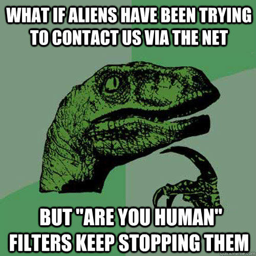 What if aliens have been trying to contact us via the net  but