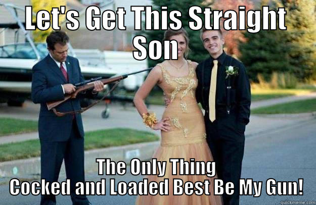 LET'S GET THIS STRAIGHT SON THE ONLY THING COCKED AND LOADED BEST BE MY GUN! Your Dad Is Lovely