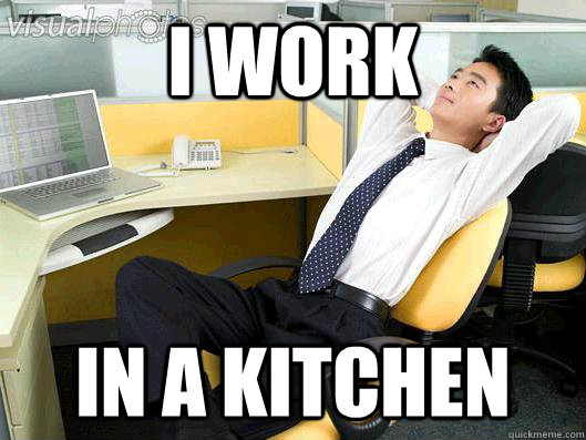 I work in a kitchen - I work in a kitchen  Office Thoughts
