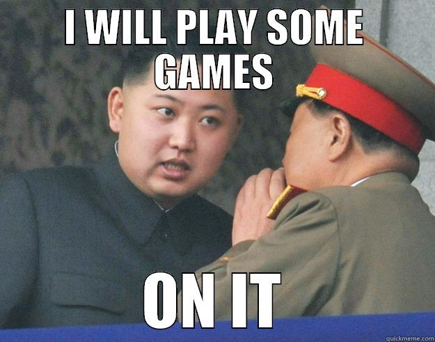I WILL PLAY SOME GAMES ON IT Hungry Kim Jong Un